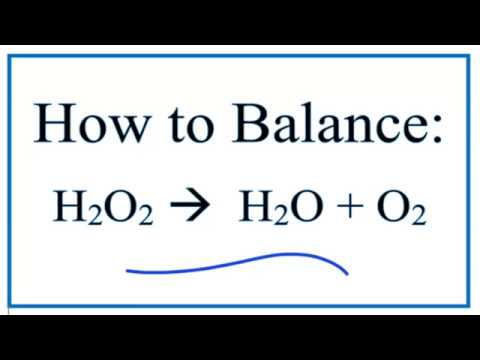 How to Balance H2O2 = O2 + H2O: The Decomposition of Hydrogen Perioxide
