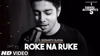 Roke Na Ruke Video Song | TSeries Acoustics | Siddharth Slathia
