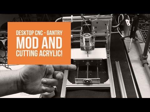 Desktop CNC - Gantry Mod and Cutting Acrylic!