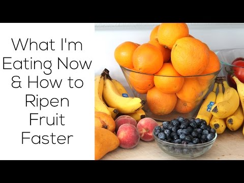 What I'm Eating Now & How to Ripen Fruit Faster