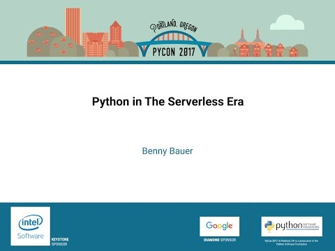 Benny Bauer   Python in The Serverless Era   PyCon 2017