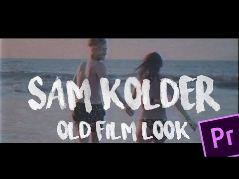 How to make Old Film Look By Sam kolder | Something just like this | Tutorial | Premiere Pro CC 2017
