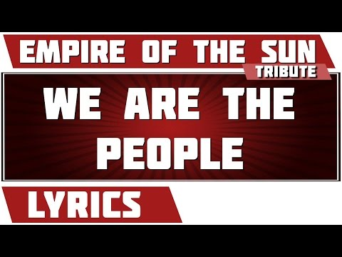 We Are The People - Empire Of The Sun tribute - Lyrics
