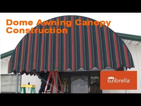 Dome Awning Canopy Construction made from Sunbrella Fabric