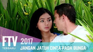 FTV Nikki Frazeta & Glenca Chysara | Jangan Jatuh Cinta Pada Bunga