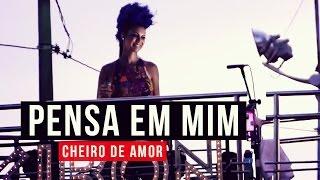 Cheiro De Amor - Pensa Em Mim  Carnaval 2015