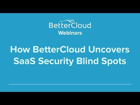 How BetterCloud Uncovers SaaS Security Blind Spots