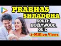 Download Prabhas v/s Shraddha | Blockbuster SOUTH-BOLLYWOOD Quiz | SAAHO MP3,3GP,MP4
