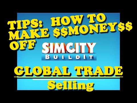 Simcity Buildit Tips: How to make money from Global Trade. No Cheats.