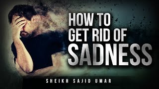 How To Get Rid Of Sadness - Emotional Life Changing Reminder