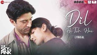 Dil Hi Toh Hai - Lyrical | The Sky Is Pink | Priyanka Chopra Jonas, Farhan Akhtar | Arijit Singh