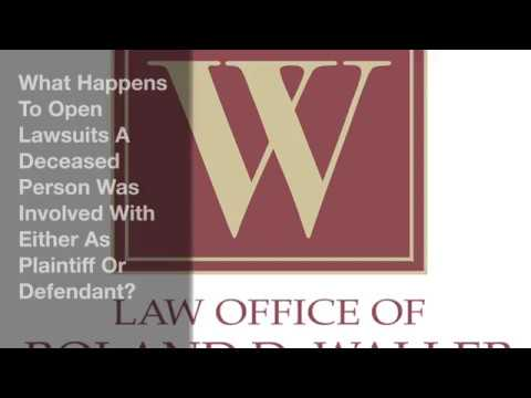 What Happens To Open Lawsuits A Deceased Person Was Involved With Either As Plaintiff Or Defendant?