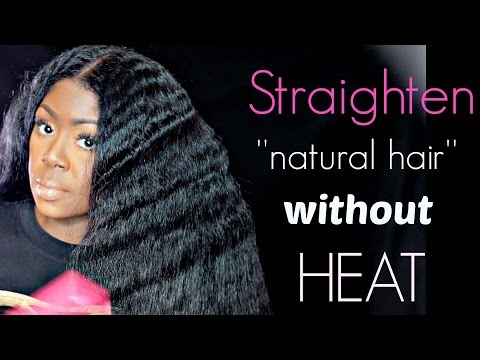 How to straighten ''NATURAL'' hair WITHOUT heat, blow drying OR flat ironing