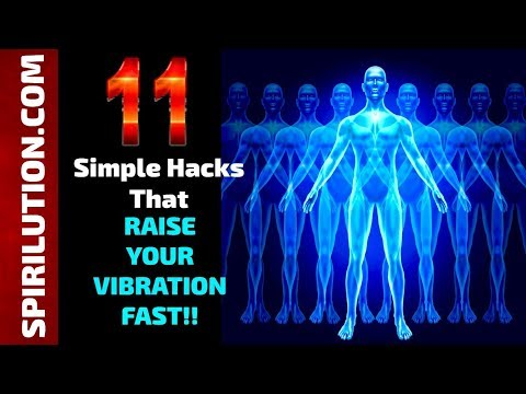 11 SIMPLE HACKS THAT WILL RAISE YOUR FREQUENCY AND VIBRATION FAST!