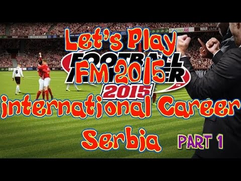 Mr RedHot LetPlay Football Manager 2015 International Career Serbia Part 1