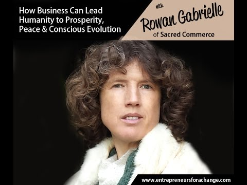 Rowan Gabrielle of Sacred Commerce - How Business Can Lead Humanity To Conscious Evolution