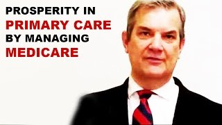 Prosperity In Primary Care By Managing Medicare