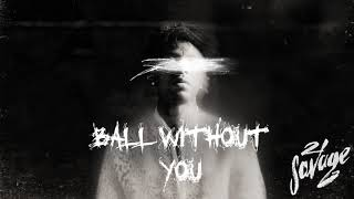 21 Savage - Ball w/o You (Official Audio)