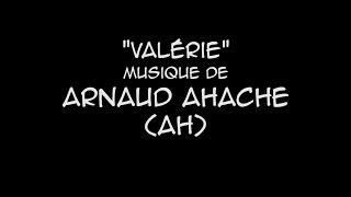 """""""Valérie"""" Musique composée par Arnaud Ahache"""