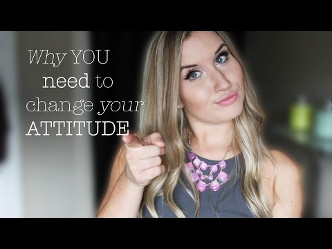 Why You Need to CHANGE Your Attitude