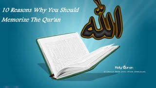 10 Reasons Why You Should Memorize The Qur