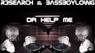 R3search Feat Bassboylowg  Dr Help Me