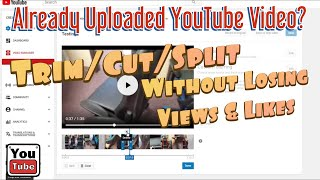 How to Trim/Cut/Spit YouTube Videos Already Uploaded Without Losing Views / Likes (YouTube Editor)