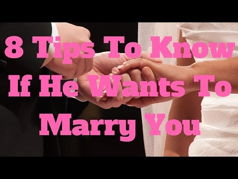 8 Tips To Know If He Wants To Marry You