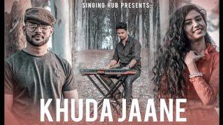 Khuda Jaane - Cover || Rishiraj X Smita Shraddha Das Ft. Anvesh Mallick - Singing Hub