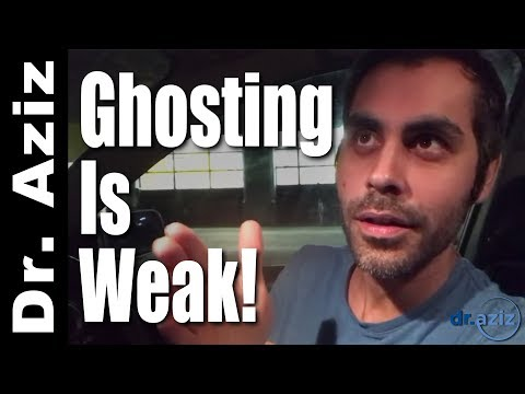 Ghosting Is Weak - Step Up! - Dr. Aziz, Confidence Coach