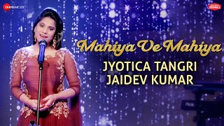 Mahiya Ve Mahiya - Zee Music Company Originals | Jyotica Tangri | Jaidev Kumar