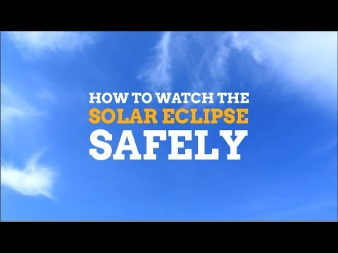 How to watch the Solar Eclipse Safely on August 21, 2017