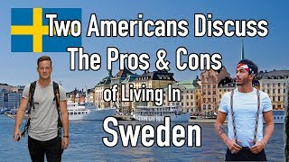 Two Americans Discussing The Pros & Cons of Living In Sweden