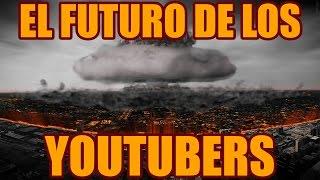 🔥 EL FUTURO DE LOS YOUTUBERS 🔥