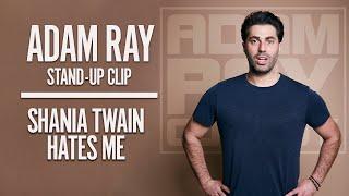 ADAM RAY - SHANIA TWAIN HATES ME!