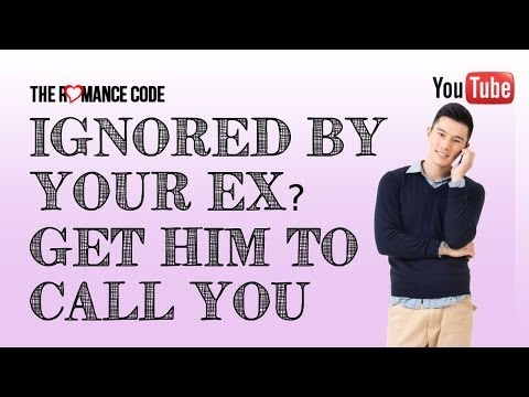 Ignored By Your Ex? Get Him To Call You