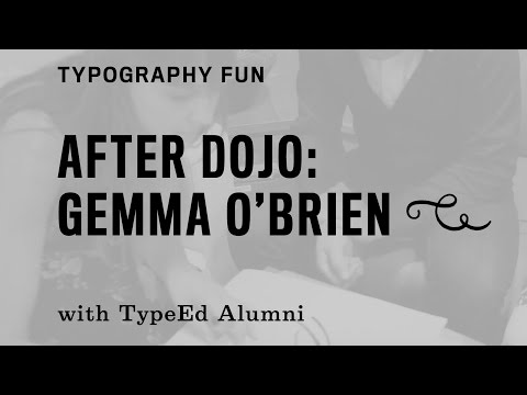Gemma O'Brien: A Casual Interview at TypeEd after a Typography Dojo Session