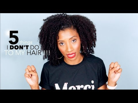 5 THINGS I DON'T DO TO MY HAIR !!