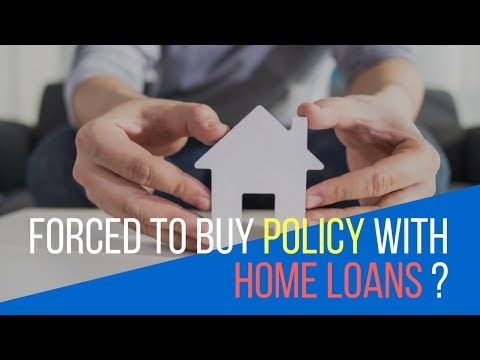 4 things to do, when you are forced to buy a Policy with Home Loan
