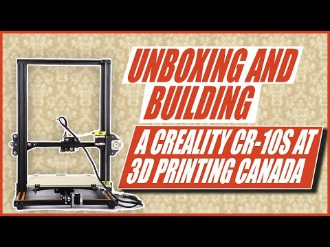Unboxing and Building a Creality CR-10s at 3D Printing Canada