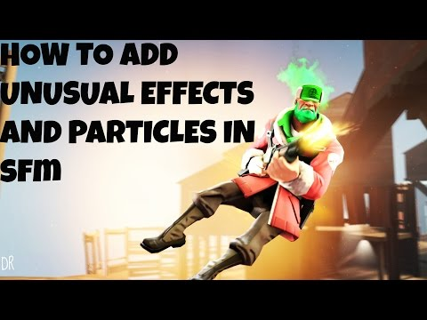 How to Add Unusual Effects and Particles in SFM