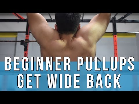 How to Do a Pull Up - Beginner Edition - Getting a big, Wide Back