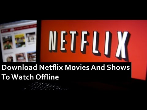 NETFLIX DOWNLOADS OFFLINE VIEWING FOR PHONES AND TABLETS