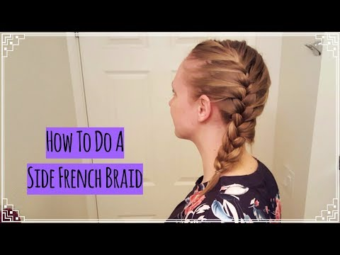 How to do a Side French Braid on Yourself! // Medium Length Hair