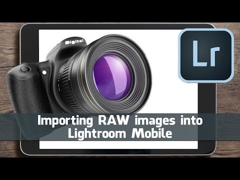 Importing RAW images into Lightroom Mobile