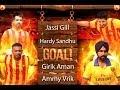 Goal Jassi Gill Hardy Sandhu Girik Aman Ammy Virk
