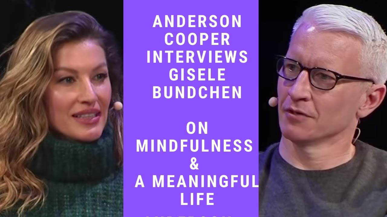 Mindfulness and a Meaningful Life | Gisele Bündchen, Anderson Cooper