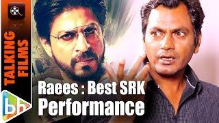 Raees Mein Shah Rukh Khan Ki Ab Tak Ki Best Performance Raheg | Nawazuddin Siddiqui