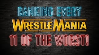 Ranking Every Wrestlemania! Part 1: The 11 Worst!