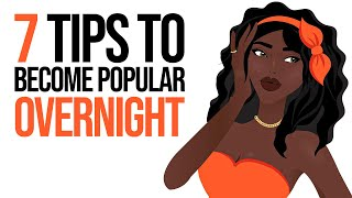 7 Tips to Become Popular Overnight